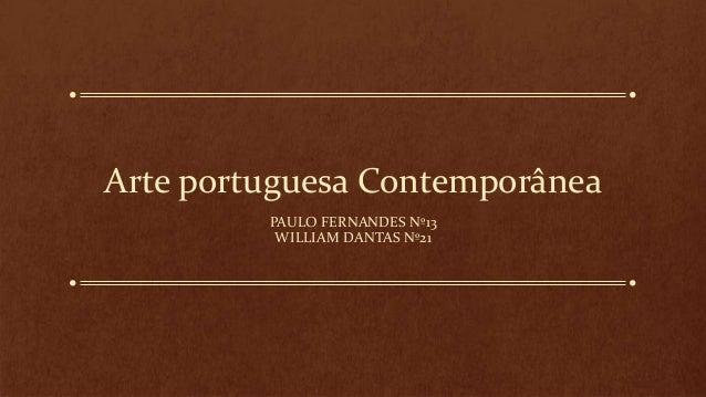 Arte portuguesa Contemporânea PAULO FERNANDES Nº13 WILLIAM DANTAS Nº21