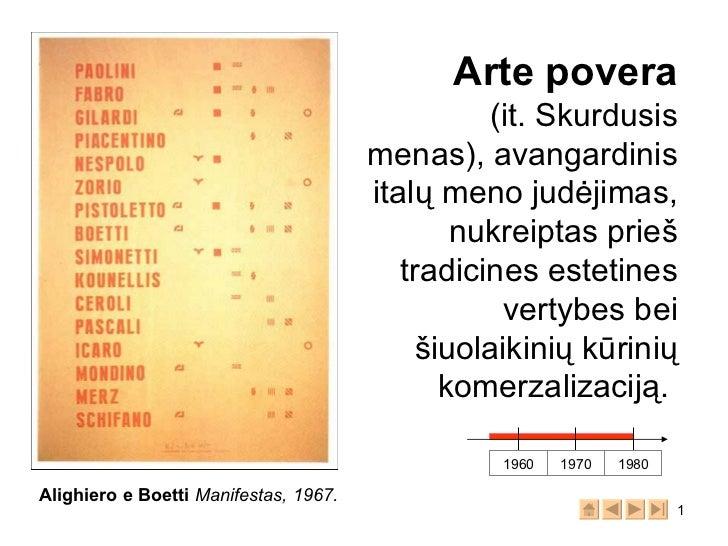 Arte povera (it. Skurdusis menas), avangardinis italų meno judėjimas, nukreiptas prieš tradicines estetines vertybes bei š...