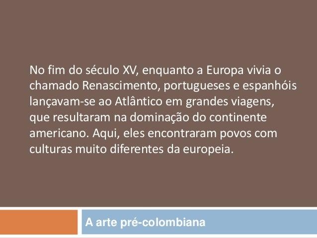 No fim do século XV, enquanto a Europa vivia ochamado Renascimento, portugueses e espanhóislançavam-se ao Atlântico em gra...