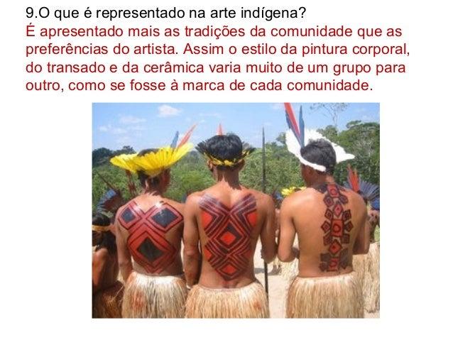 9.O que é representado na arte indígena? É apresentado mais as tradições da comunidade que as preferências do artista. Ass...