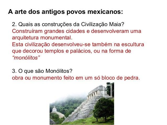 2. Quais as construções da Civilização Maia? Construíram grandes cidades e desenvolveram uma arquitetura monumental. Esta ...