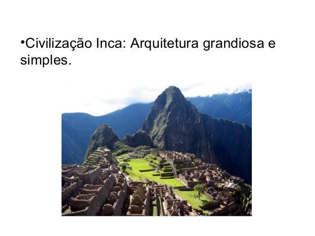 •Civilização Inca: Arquitetura grandiosa e simples.