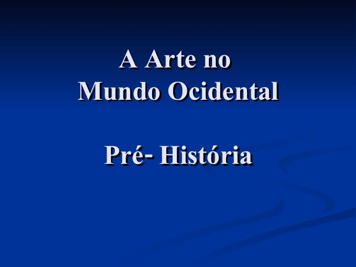 A Arte no  Mundo Ocidental Pré- História