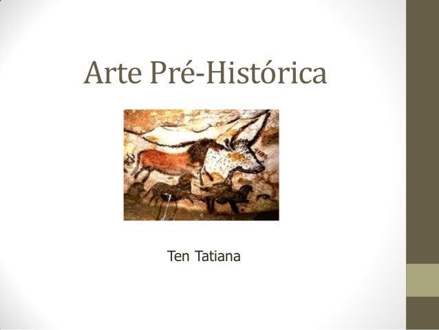 Arte Pré-Histórica      Ten Tatiana