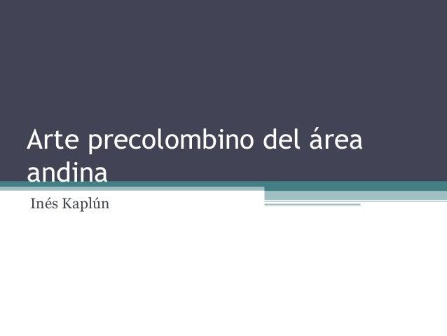 Arte precolombino del área andina Inés Kaplún