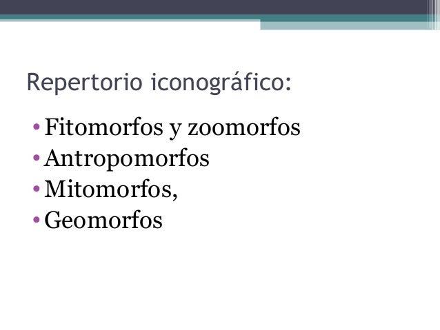 Repertorio iconográfico: •Fitomorfos y zoomorfos •Antropomorfos •Mitomorfos, •Geomorfos