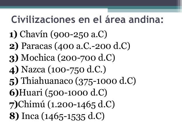 Civilizaciones en el área andina: 1) Chavín (900-250 a.C) 2) Paracas (400 a.C.-200 d.C) 3) Mochica (200-700 d.C) 4) Nazca ...