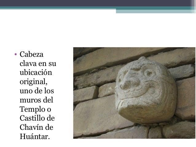 • Cabeza clava en su ubicación original, uno de los muros del Templo o Castillo de Chavín de Huántar.