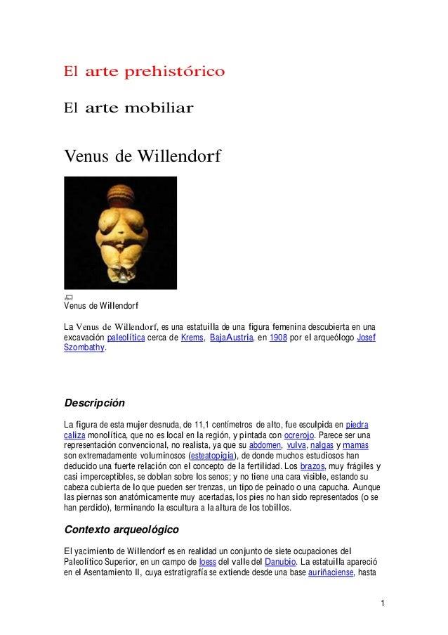 El arte prehistórico El arte mobiliar Venus de Willendorf Venus de Willendorf La Venus de Willendorf, es una estatuilla de...