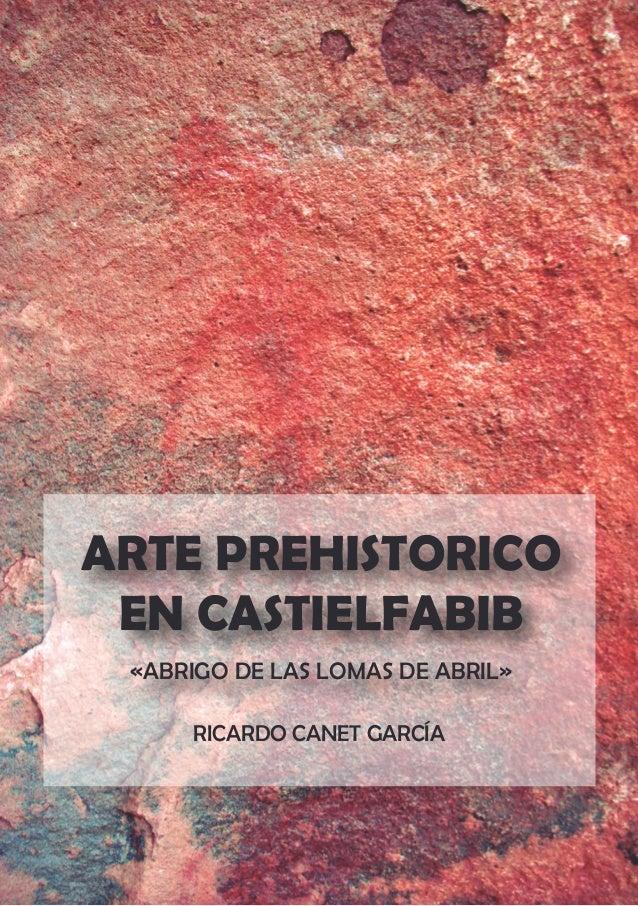ARTE PREHISTORICO EN CASTIELFABIB «ABRIGO DE LAS LOMAS DE ABRIL» RICARDO CANET GARCÍA