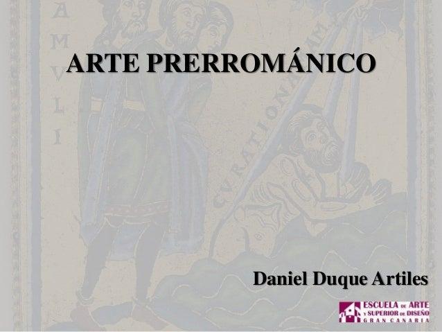 ARTE PRERROMÁNICO Daniel Duque Artiles