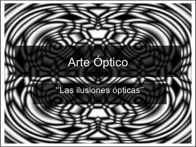 Arte Óptico''Las ilusiones ópticas''