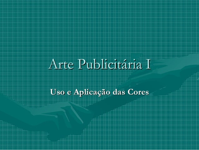 Arte Publicitária IArte Publicitária I Uso e Aplicação das CoresUso e Aplicação das Cores