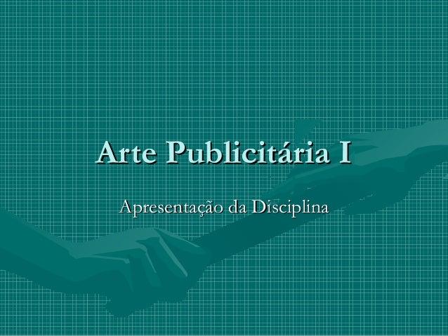 Arte Publicitária IArte Publicitária I Apresentação da DisciplinaApresentação da Disciplina