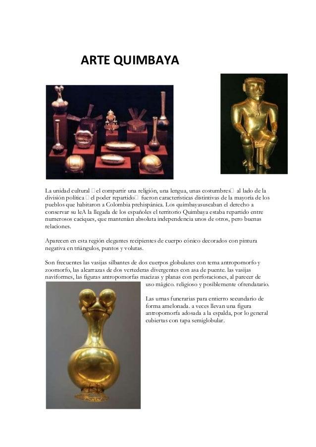 ARTE QUIMBAYA La unidad cultural —el compartir una religión, una lengua, unas costumbres—al lado de la división política —...