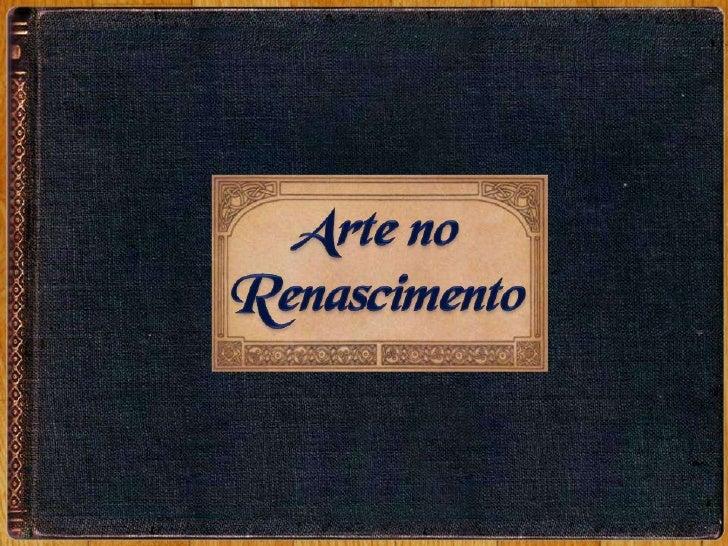 Arte no <br />Renascimento<br />