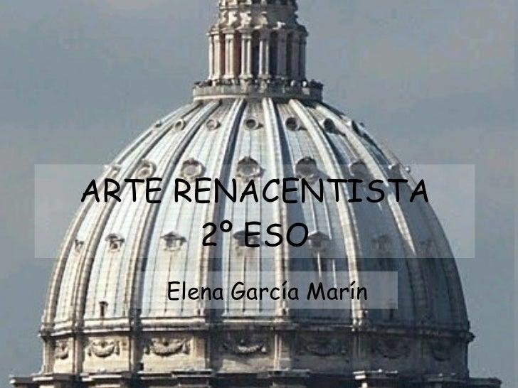 ARTE RENACENTISTA 2º ESO Elena García Marín