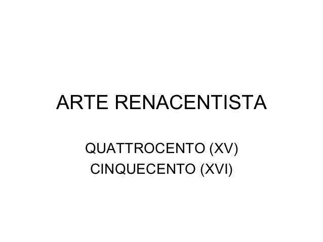 ARTE RENACENTISTA  QUATTROCENTO (XV)  CINQUECENTO (XVI)