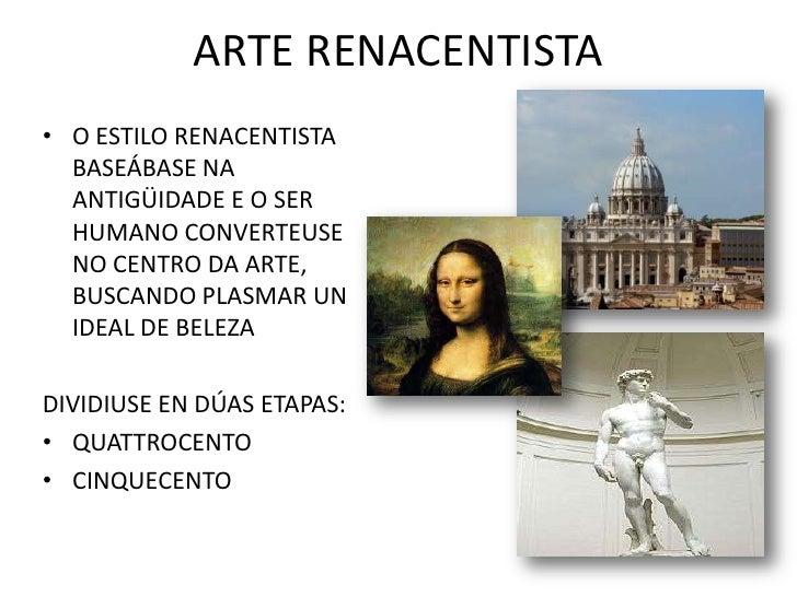 ARTE RENACENTISTA• O ESTILO RENACENTISTA  BASEÁBASE NA  ANTIGÜIDADE E O SER  HUMANO CONVERTEUSE  NO CENTRO DA ARTE,  BUSCA...