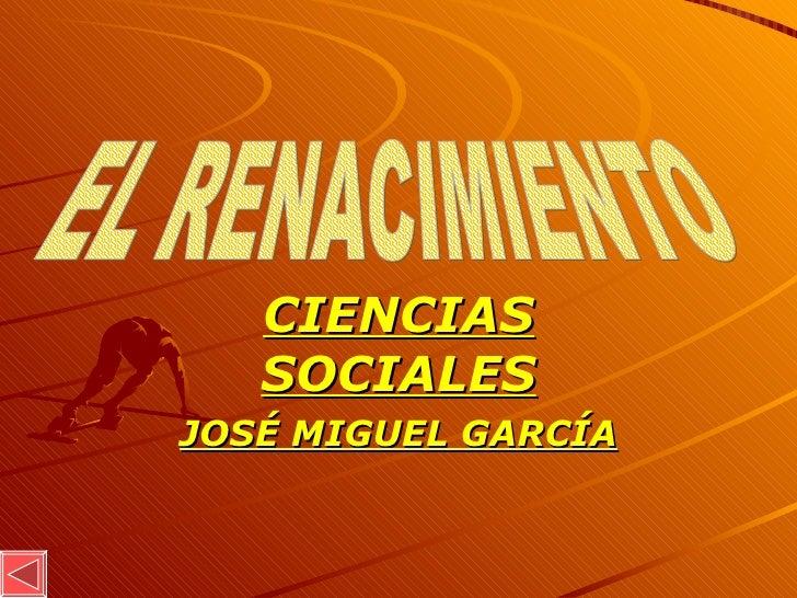 CIENCIAS SOCIALES JOSÉ MIGUEL GARCÍA EL RENACIMIENTO