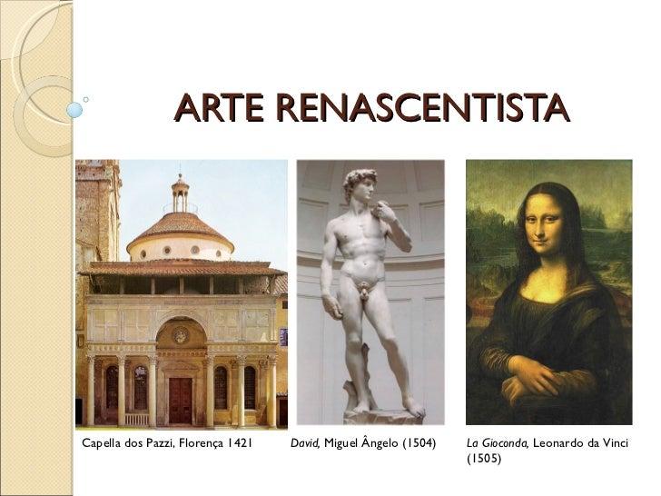 ARTE RENASCENTISTA Capella dos Pazzi, Florença 1421 David,  Miguel Ângelo (1504) La Gioconda,  Leonardo da Vinci  (1505)