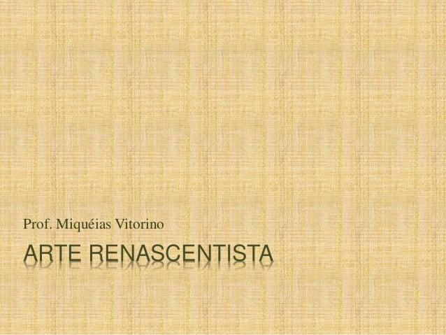 Prof. Miquéias Vitorino  ARTE RENASCENTISTA