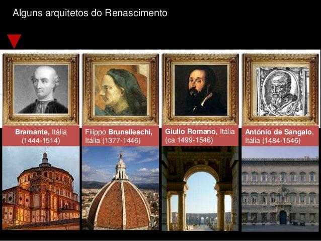 Alguns arquitetos do Renascimento Bramante, Itália (1444-1514) Filippo Brunelleschi, Itália (1377-1446) Giulio Romano, Itá...