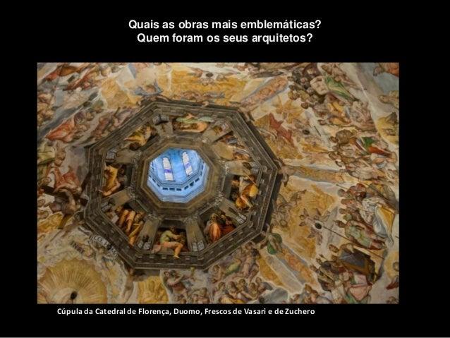 Cúpula da Catedral de Florença, Duomo, Frescos de Vasari e de Zuchero Quais as obras mais emblemáticas? Quem foram os seus...