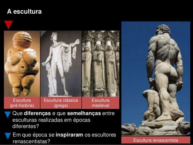 A escultura Que diferenças e que semelhanças entre esculturas realizadas em épocas diferentes? Escultura renascentista Em ...