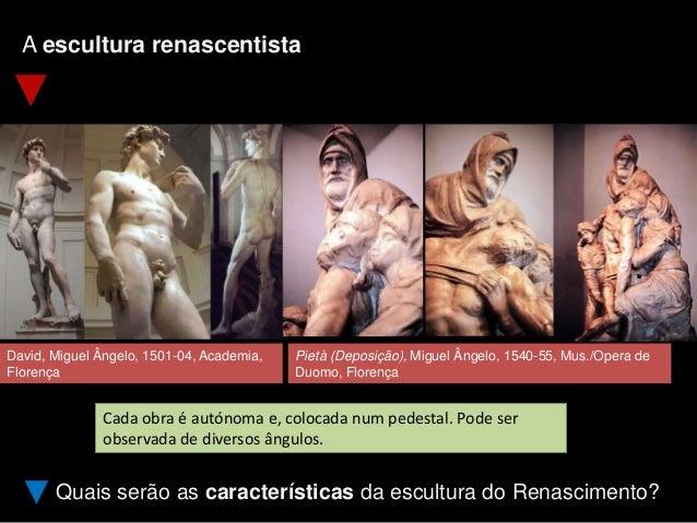 A escultura renascentista Quais serão as características da escultura do Renascimento? Cada obra é autónoma e, colocada nu...