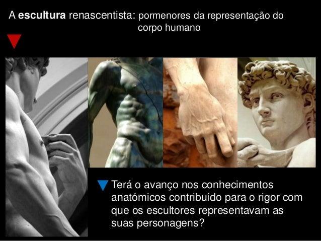 A escultura renascentista: pormenores da representação do corpo humano Terá o avanço nos conhecimentos anatómicos contribu...