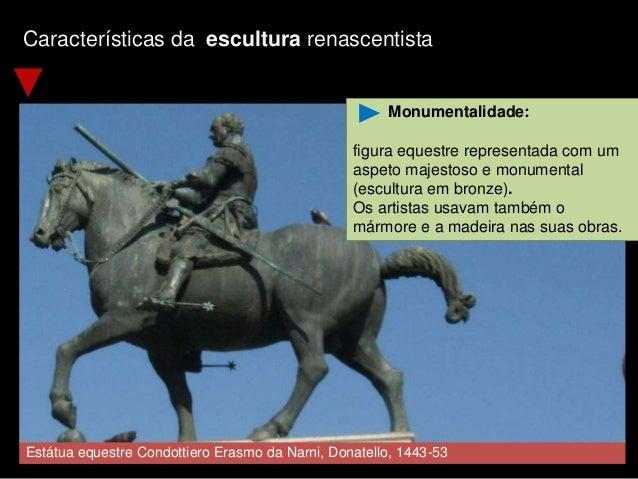 Características da escultura renascentista Estátua equestre Condottiero Erasmo da Narni, Donatello, 1443-53 Monumentalidad...