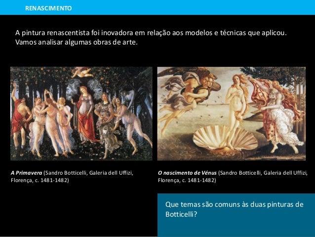 Como se encontram representadas as figuras nestas pinturas? Que elementos se encontram à sua volta? A pintura renascentist...