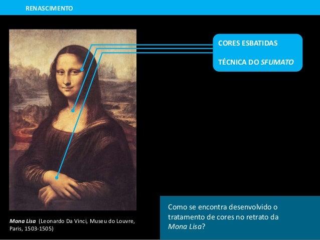 Mona Lisa (Leonardo Da Vinci, Museu do Louvre, Paris, 1503-1505) RENASCIMENTO Como se encontra desenvolvido o tratamento d...
