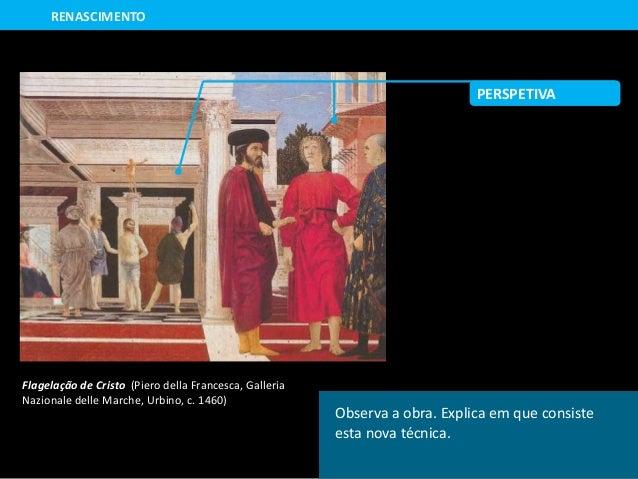 Flagelação de Cristo (Piero della Francesca, Galleria Nazionale delle Marche, Urbino, c. 1460) RENASCIMENTO Observa a obra...