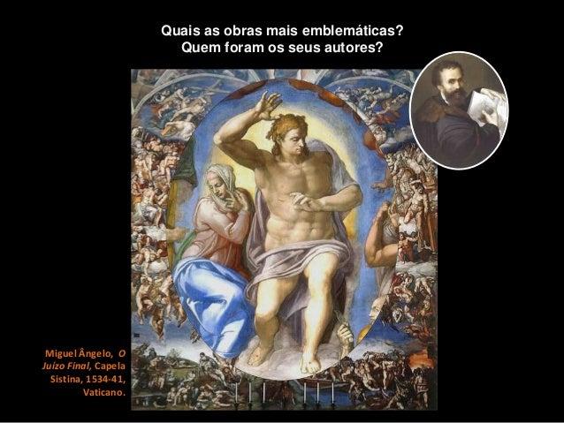 Miguel Ângelo, O Juízo Final, Capela Sistina, 1534-41, Vaticano. Quais as obras mais emblemáticas? Quem foram os seus auto...