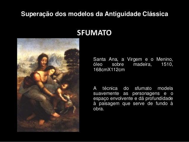 SFUMATO Superação dos modelos da Antiguidade Clássica Santa Ana, a Virgem e o Menino, óleo sobre madeira, 1510, 168cmX112c...