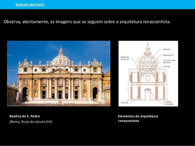Elementos da arquitetura renascentista Basílica de S. Pedro (Roma, finais do século XVI) RENASCIMENTO Observa, atentamente...