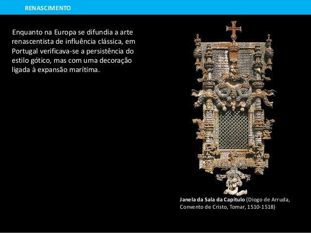 Enquanto na Europa se difundia a arte renascentista de influência clássica, em Portugal verificava-se a persistência do es...
