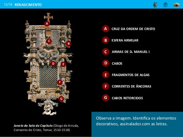 Janela da Sala da Capítulo (Diogo de Arruda, Convento de Cristo, Tomar, 1510-1518) A B C D E F G 12/16 RENASCIMENTO Observ...