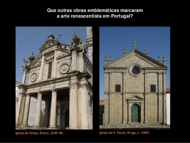 Que outras obras emblemáticas marcaram a arte renascentista em Portugal? Igreja da Graça, Évora, 1530-40. Igreja de S. Pau...