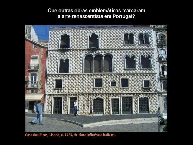 Casa dos Bicos, Lisboa, c. 1523, de clara influência italiana. Que outras obras emblemáticas marcaram a arte renascentista...