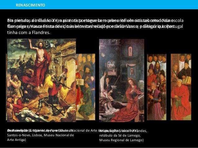 Na pintura, a influência renascentista esteve bem presente em artistas como Nuno Gonçalves, Vasco Fernandes, também conhec...