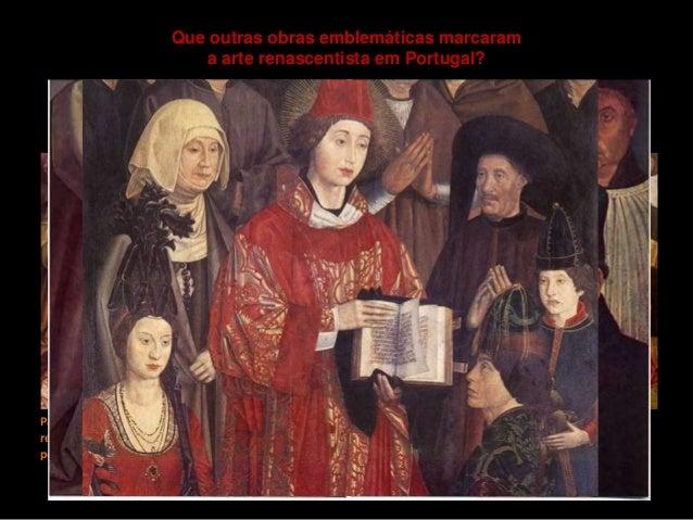 Que outras obras emblemáticas marcaram a arte renascentista em Portugal? Painéis de São Vicente de Fora, Nuno Gonçalves (1...