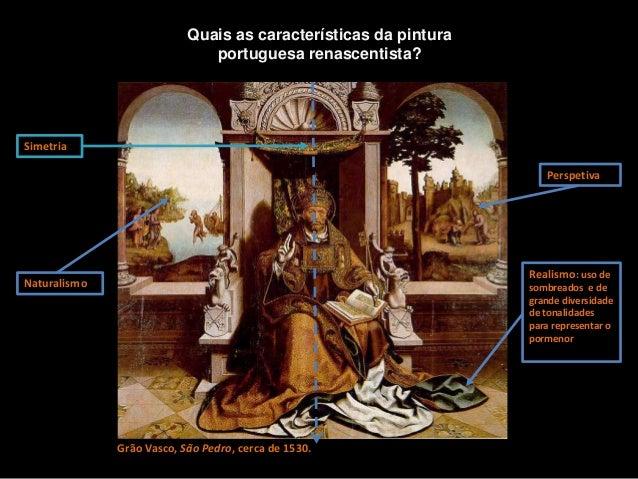 Naturalismo Simetria Realismo: uso de sombreados e de grande diversidade de tonalidades para representar o pormenor Perspe...