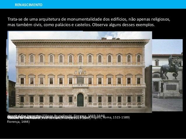 Palácio Medici Riccardi (Michelozzo Michelozzi, Florença, 1444) Trata-se de uma arquitetura de monumentalidade dos edifíci...