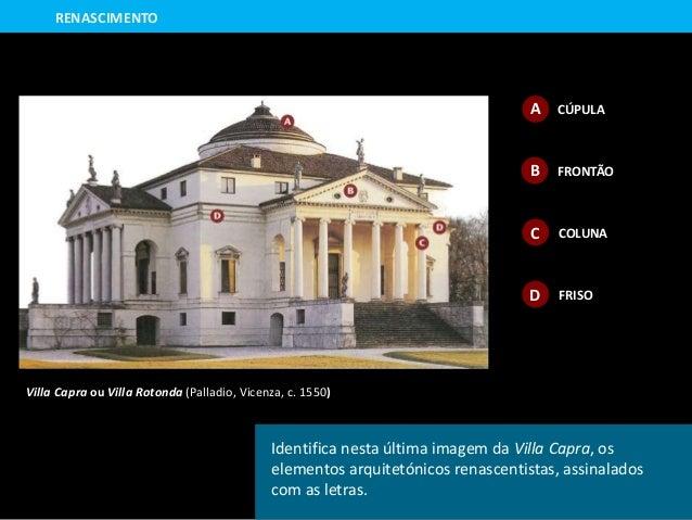 RENASCIMENTO CÚPULAA B FRONTÃO C COLUNA D FRISO Identifica nesta última imagem da Villa Capra, os elementos arquitetónicos...