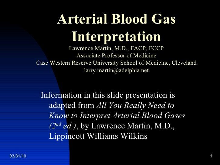 Arterial Blood Gas Interpretation Lawrence Martin, M.D., FACP, FCCP Associate Professor of Medicine Case Western Reserve U...