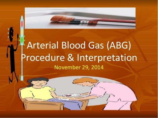 Arterial Blood Gas (ABG) Procedure & Interpretation November 29, 2014