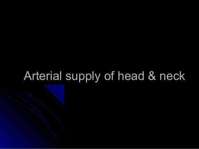 Arterial supply of head & neckArterial supply of head & neck